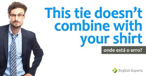 Desafio: This tie doesn't combine with your shirt