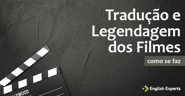 Tradução e Legendagem dos Filmes