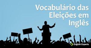Vocabulário das Eleições em inglês