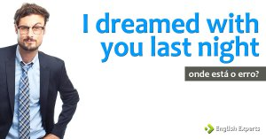 Desafio: I dreamed with you last night