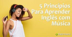 5 Princípios para Aprender Inglês com Música
