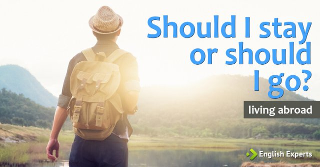 Should I Stay or Should I Go? (living abroad - part I)