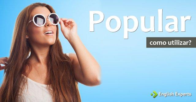 """Como usar """"popular"""" em inglês"""