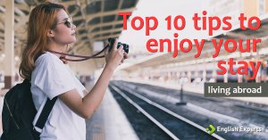 Top 10 Tips to Enjoy Your Stay (living abroad – final part)