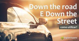 """Expressões """"down the road"""" e """"down the street"""": curiosidades e usos"""