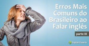 Erros Mais Comuns do Brasileiro – Parte III