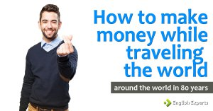 How to make money while traveling the world: Around the World in 80 Years
