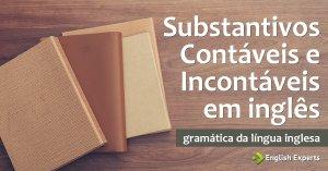 Substantivos Contáveis e Incontáveis em inglês