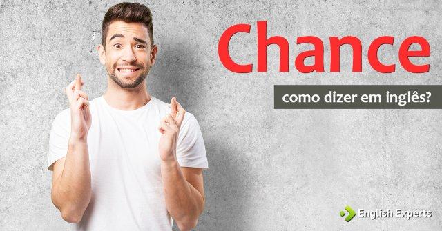"""Como usar a palavra """"chance"""" em inglês"""