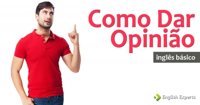 Como dar Opinião: O básico da comunicação em inglês