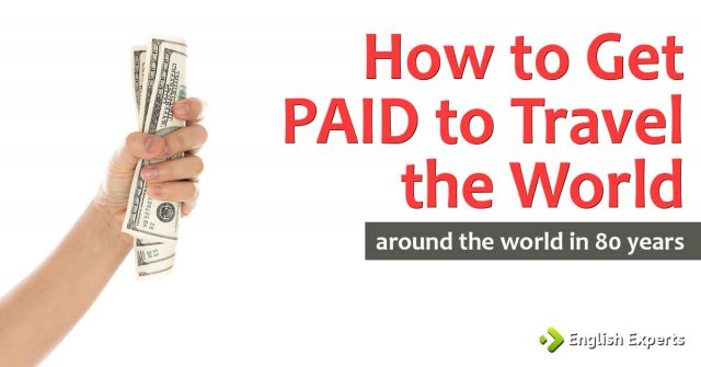 How to Get PAID to Travel the World: Around the World in 80 Years
