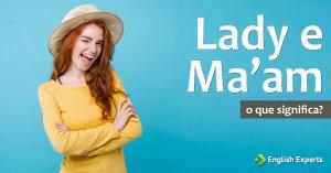 """Significados das palavras """"lady"""" e """"ma'am"""""""
