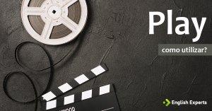 O verbo Play utilizado para Cinema e Teatro