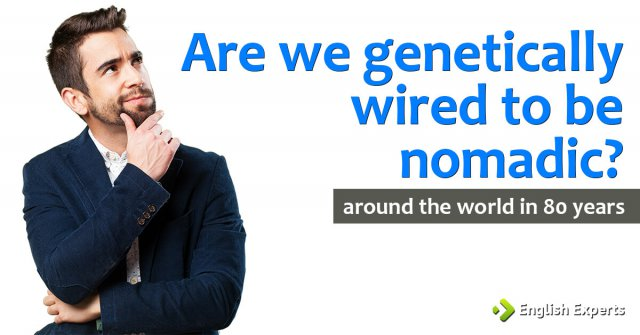 Are we genetically wired to be nomadic?: Around the World in 80 Years