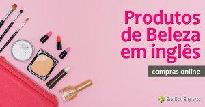 Vocabulário para Compras Online em inglês: Produtos de Beleza