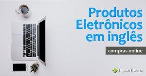 Vocabulário para Compras Online em inglês: Produtos Eletrônicos