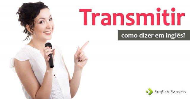 """Como se diz """"transmitir"""" em inglês"""