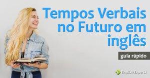 Tempos Verbais no Futuro em inglês: Guia rápido