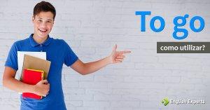 To Go: Como usar essa expressão em inglês?