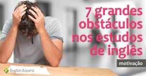 7 grandes obstáculos nos estudos de inglês
