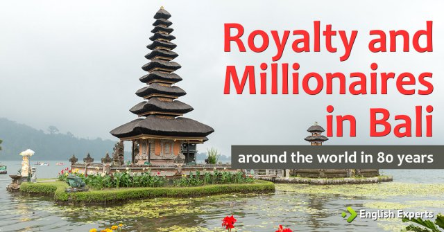 Royalty and Millionaires in Bali: Around the World in 80 Years