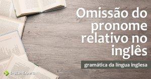 Omissão do Pronome Relativo no inglês