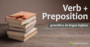 Verb + Preposition: Entendendo a Estrutura do inglês