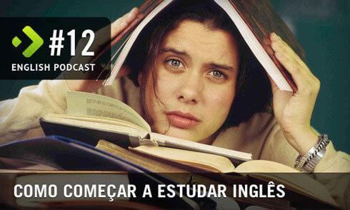 English Podcast 12: Como começar a estudar inglês