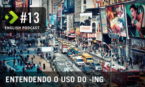 Entendendo o uso do ING - English Podcast #13
