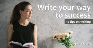 Write your way to success: 10 tips on writing