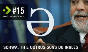 Schwa, TH e Outros Sons do Inglês – English Podcast #15