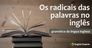 Radicais das Palavras no Inglês