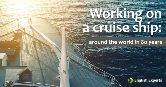 Working on a cruise ship: Around the World in 80 Years