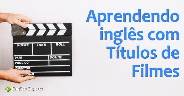 Aprendendo inglês com Títulos de Filmes