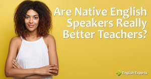 Are Native English Speakers Really Better Teachers?