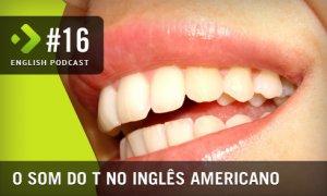 O Som do T no Inglês Americano - English Podcast #16