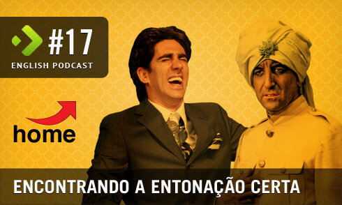English Podcast 17: Encontrando a Entonação certa