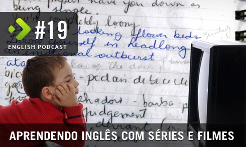 English Podcast 19: Aprendendo inglês com Séries e Filmes
