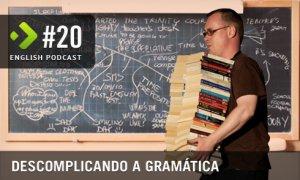 Descomplicando a Gramática - English Podcast #20