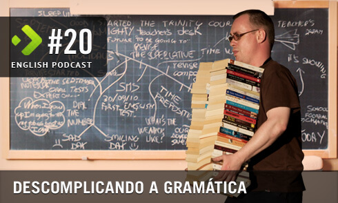 English Podcast 20: Descomplicando a Gramática