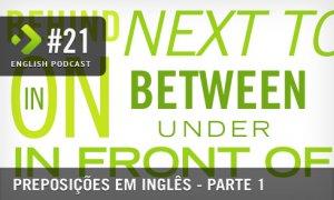 Preposições em Inglês - English Podcast #21