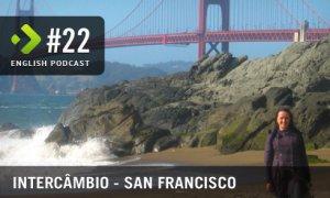 Intercâmbio em San Francisco - English Podcast #22