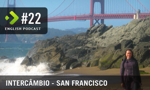 English Podcast 22: Intercâmbio San Francisco MP3