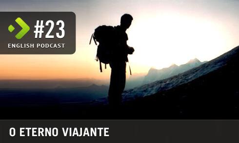 O Eterno Viajante - English Podcast #23