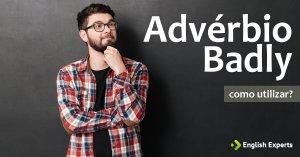 Advérbio Badly: Como utilizar?