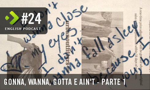 English Podcast 24: Gonna, Wanna, Gotta e Ain't – Parte 1