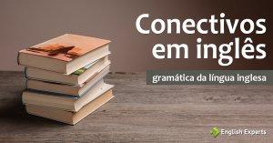 Conectivos em inglês (Linking Words)