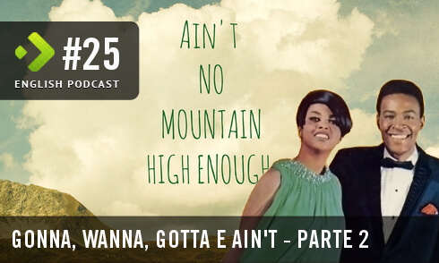 English Podcast 25: Gonna, Wanna, Gotta e Ain't – Parte 2