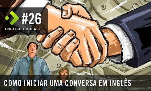 Como Iniciar uma Conversa em Inglês - English Podcast #26