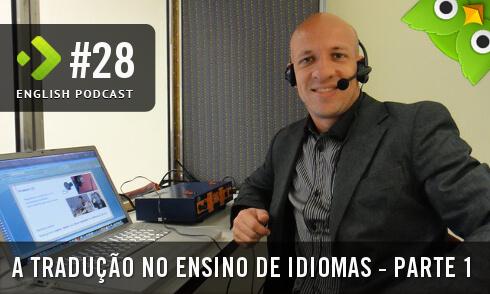 A Tradução no Ensino de Idiomas (Parte 1) - English Podcast #28